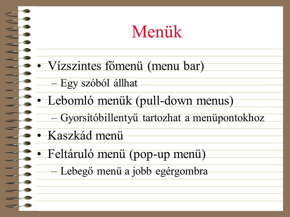 Menük Vízszintes főmenü (menu bar) Lebomló menük (pull-down menus)