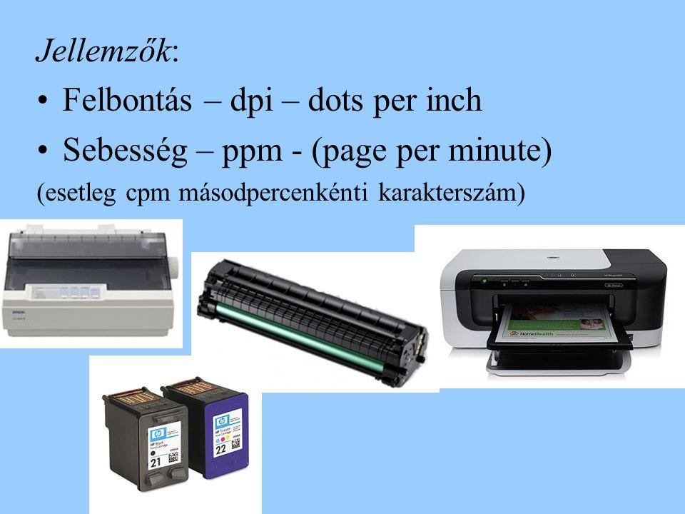 Felbontás – dpi – dots per inch Sebesség – ppm - (page per minute)
