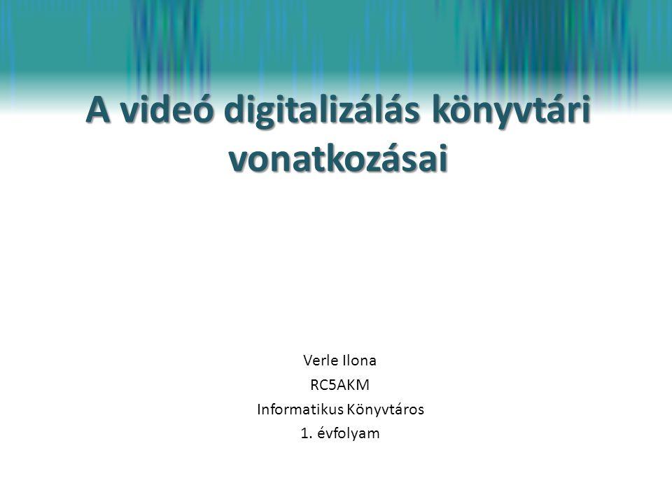 A videó digitalizálás könyvtári vonatkozásai