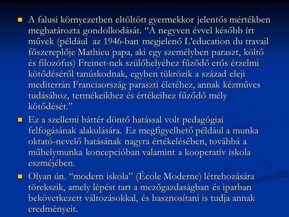 A falusi környezetben eltöltött gyermekkor jelentős mértékben meghatározta gondolkodását. A negyven évvel később írt művek (például az 1946-ban megjelenő L'education du travail főszereplője Mathieu papa, aki egy személyben paraszt, költő és filozófus) Freinet-nek szülőhelyéhez fűződő erős érzelmi kötődéséről tanúskodnak, egyben tükrözik a század eleji mediterrán Franciaország paraszti életéhez, annak kézműves tudásához, termékeikhez és értékeihez fűződő mély kötődését.