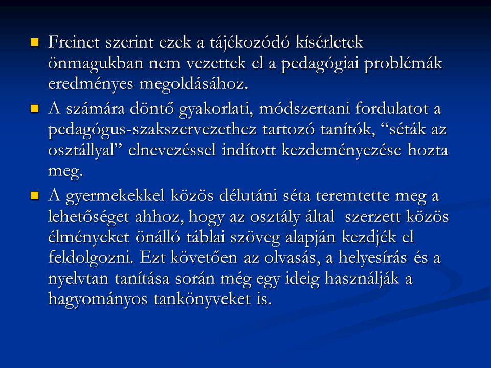 Freinet szerint ezek a tájékozódó kísérletek önmagukban nem vezettek el a pedagógiai problémák eredményes megoldásához.