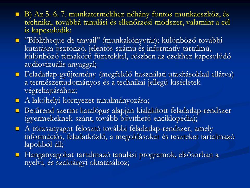 B) Az 5. 6. 7. munkatermekhez néhány fontos munkaeszköz, és technika, továbbá tanulási és ellenőrzési módszer, valamint a cél is kapcsolódik: