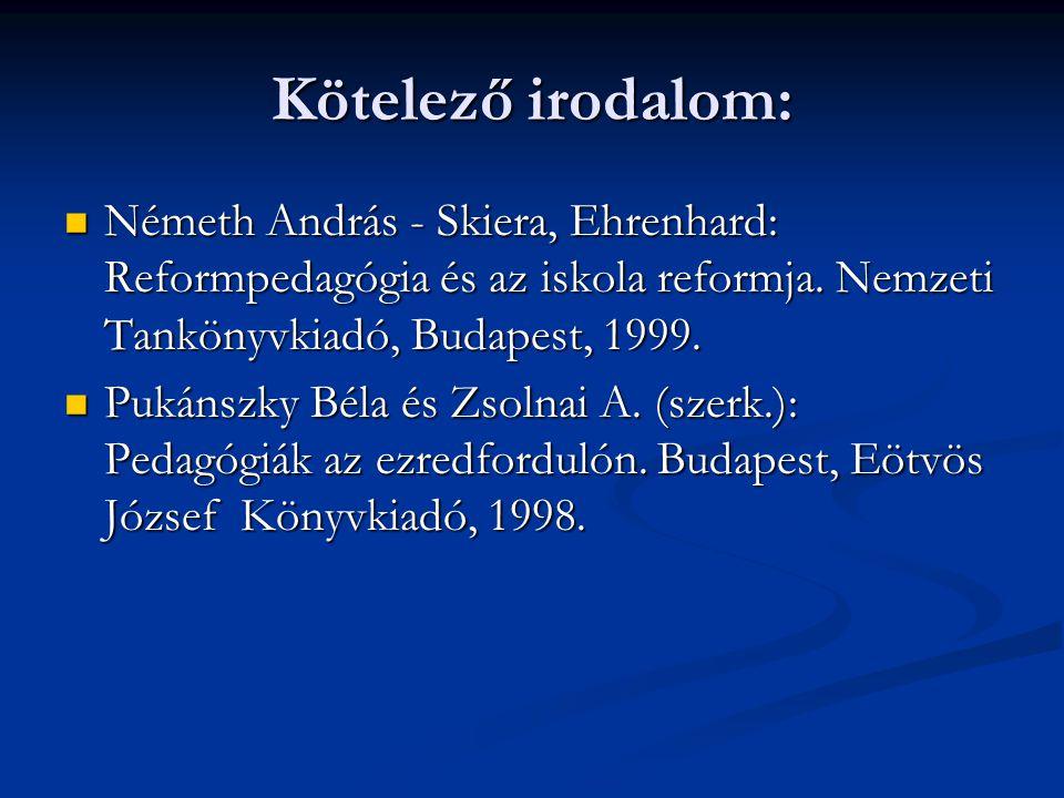 Kötelező irodalom: Németh András - Skiera, Ehrenhard: Reformpedagógia és az iskola reformja. Nemzeti Tankönyvkiadó, Budapest, 1999.