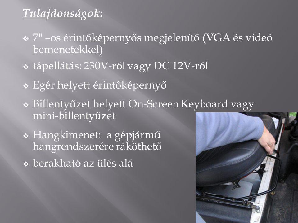 Tulajdonságok: 7 –os érintőképernyős megjelenítő (VGA és videó bemenetekkel) tápellátás: 230V-ról vagy DC 12V-ról.