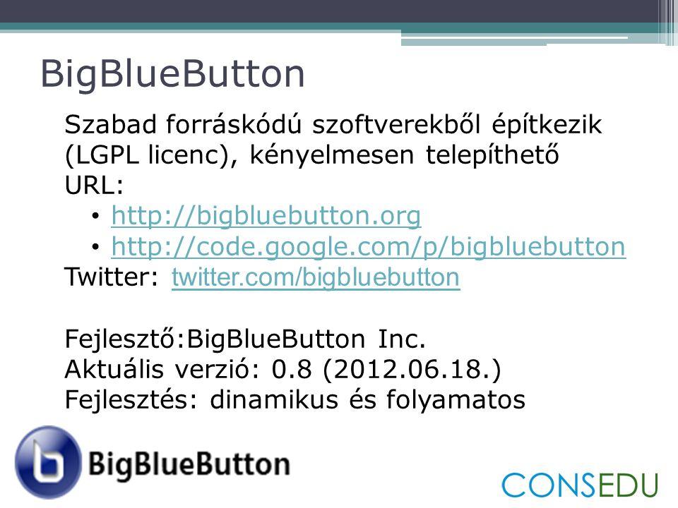 BigBlueButton Szabad forráskódú szoftverekből építkezik (LGPL licenc), kényelmesen telepíthető. URL: