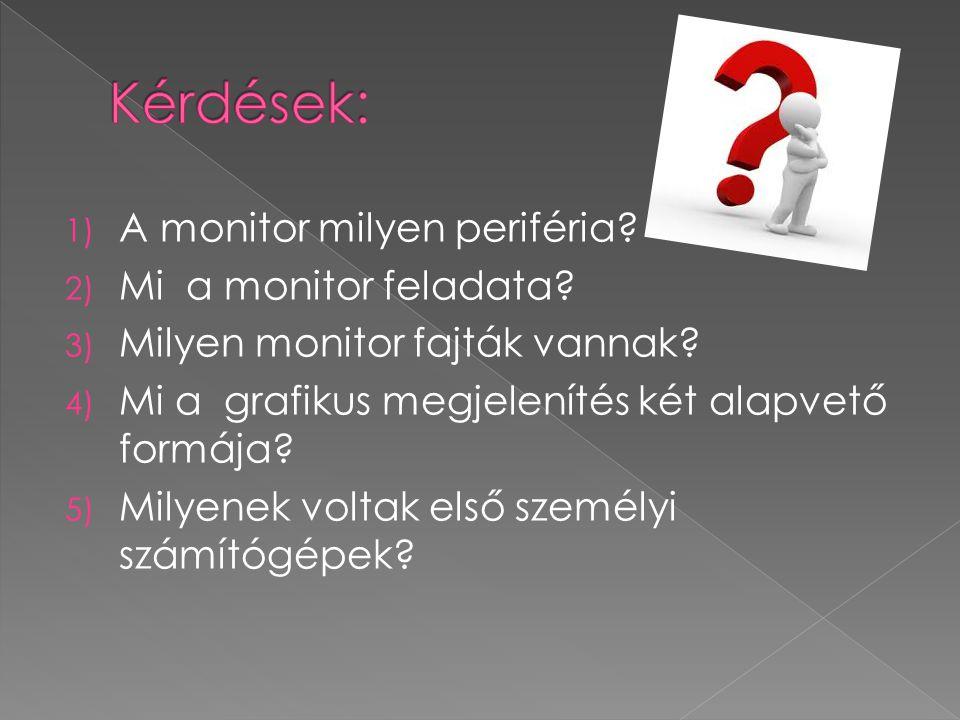 Kérdések: A monitor milyen periféria Mi a monitor feladata