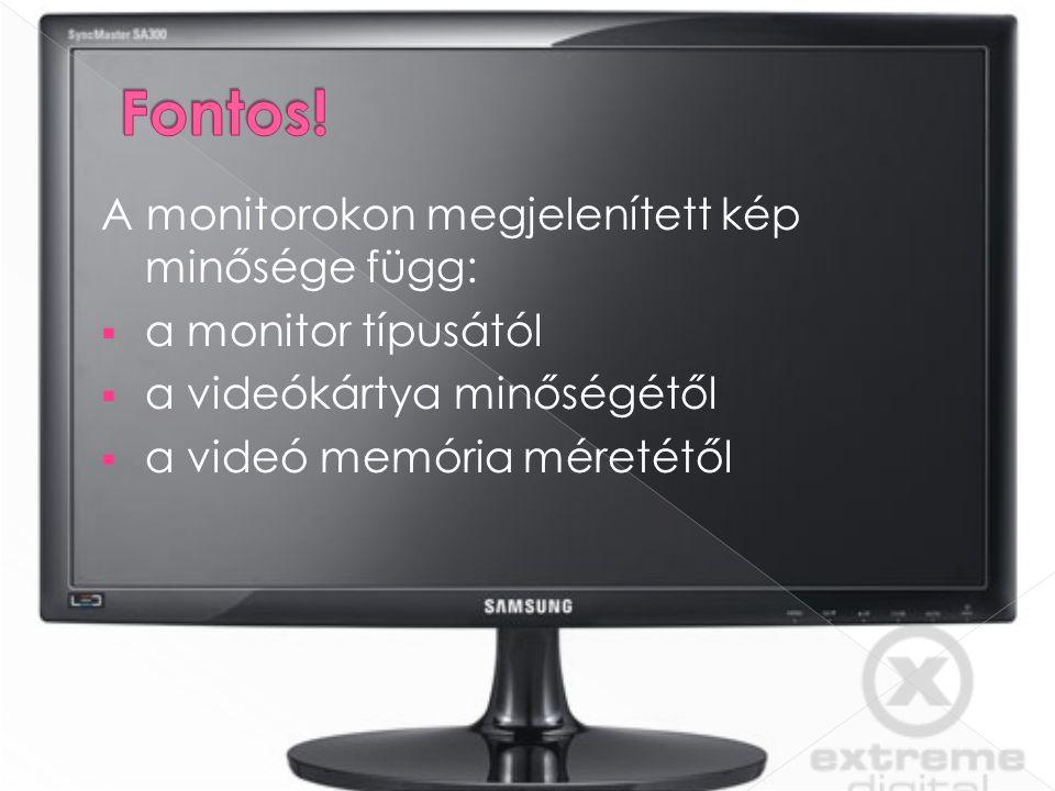 Fontos! A monitorokon megjelenített kép minősége függ: