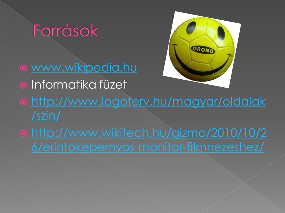 Források www.wikipedia.hu Informatika füzet