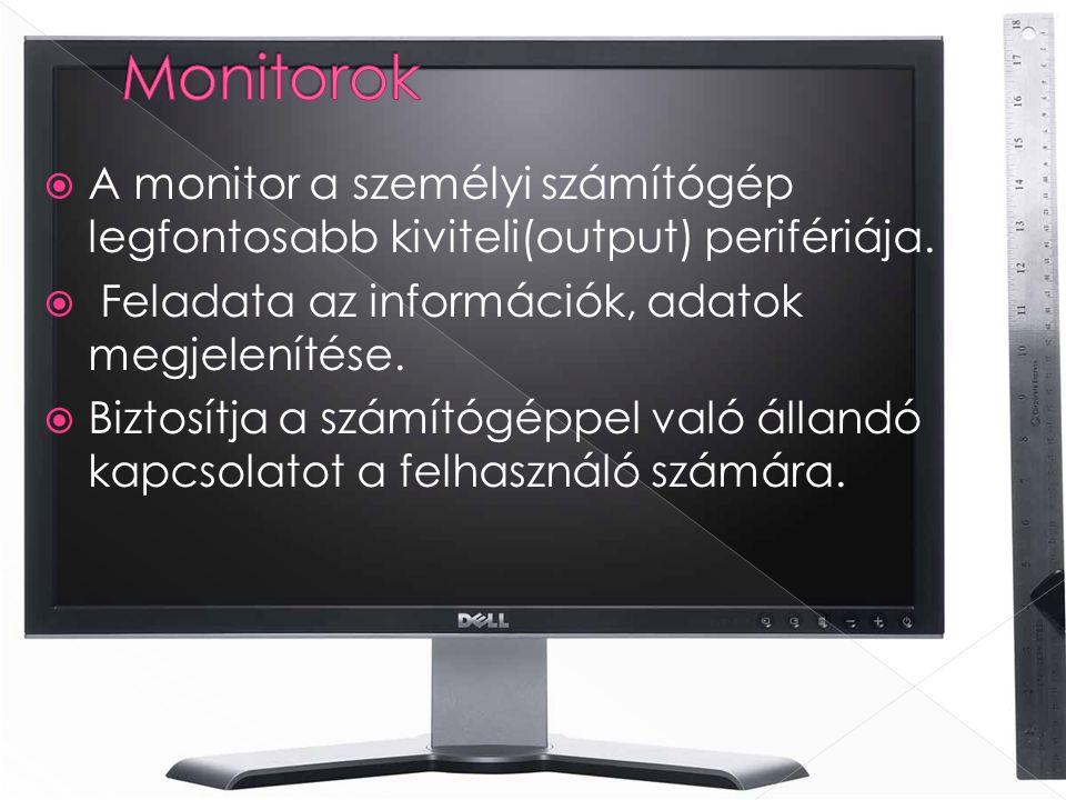 Monitorok A monitor a személyi számítógép legfontosabb kiviteli(output) perifériája. Feladata az információk, adatok megjelenítése.