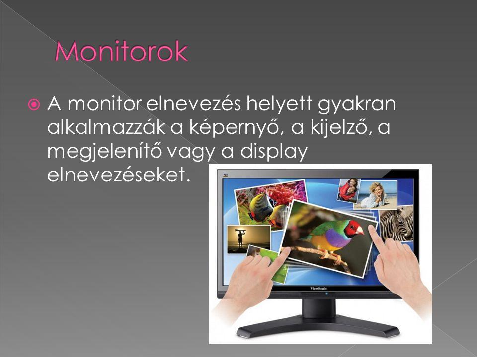 Monitorok A monitor elnevezés helyett gyakran alkalmazzák a képernyő, a kijelző, a megjelenítő vagy a display elnevezéseket.