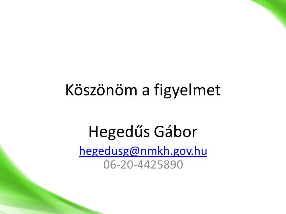 Hegedűs Gábor hegedusg@nmkh.gov.hu 06-20-4425890