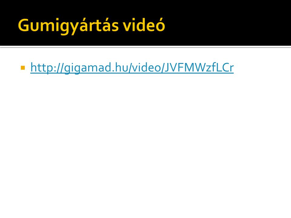 Gumigyártás videó http://gigamad.hu/video/JVFMWzfLCr