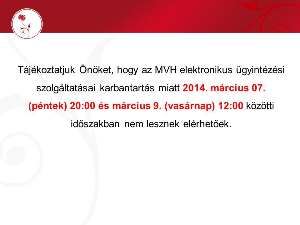 Tájékoztatjuk Önöket, hogy az MVH elektronikus ügyintézési szolgáltatásai karbantartás miatt 2014.