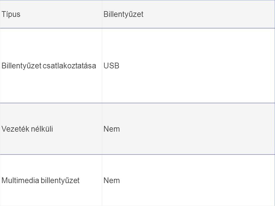 Típus Billentyűzet Billentyűzet csatlakoztatása USB Vezeték nélküli Nem Multimedia billentyűzet