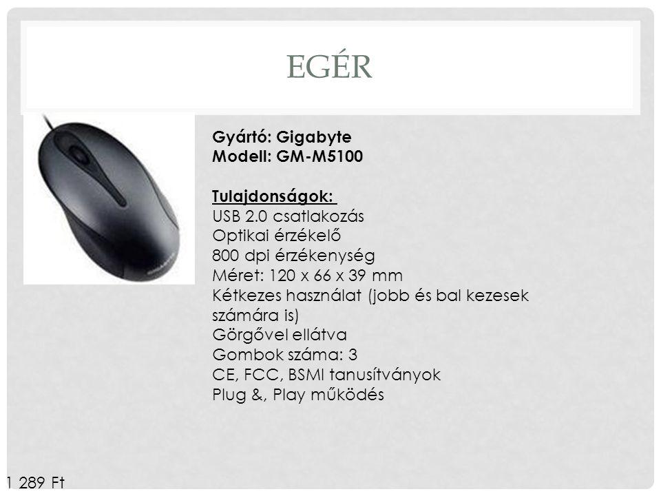 Egér Gyártó: Gigabyte Modell: GM-M5100 Tulajdonságok: USB 2.0 csatlakozás. Optikai érzékelő. 800 dpi érzékenység.
