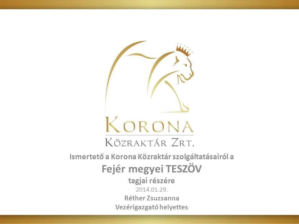 Fejér megyei TESZÖV Ismertető a Korona Közraktár szolgáltatásairól a