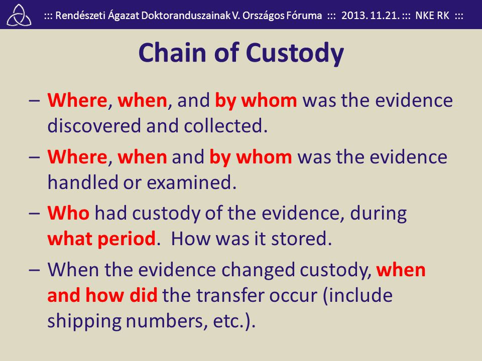 Chain of Custody Where, when, and by whom was the evidence discovered and collected. Where, when and by whom was the evidence handled or examined.