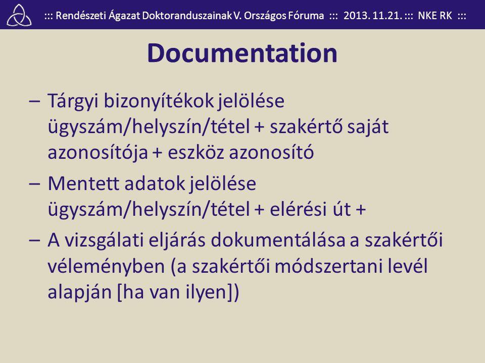 Documentation Tárgyi bizonyítékok jelölése ügyszám/helyszín/tétel + szakértő saját azonosítója + eszköz azonosító.