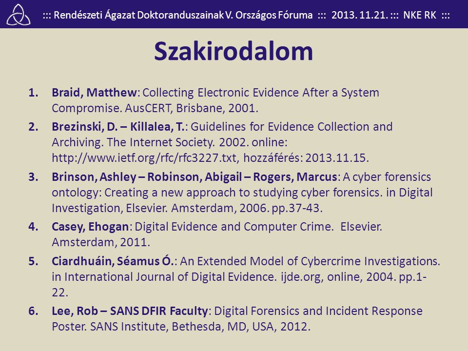 Szakirodalom Braid, Matthew: Collecting Electronic Evidence After a System Compromise. AusCERT, Brisbane, 2001.