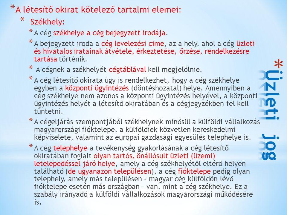 Üzleti jog A létesítő okirat kötelező tartalmi elemei: Székhely: