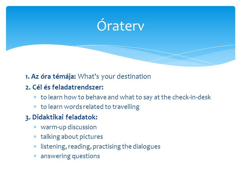 Óraterv 1. Az óra témája: What's your destination