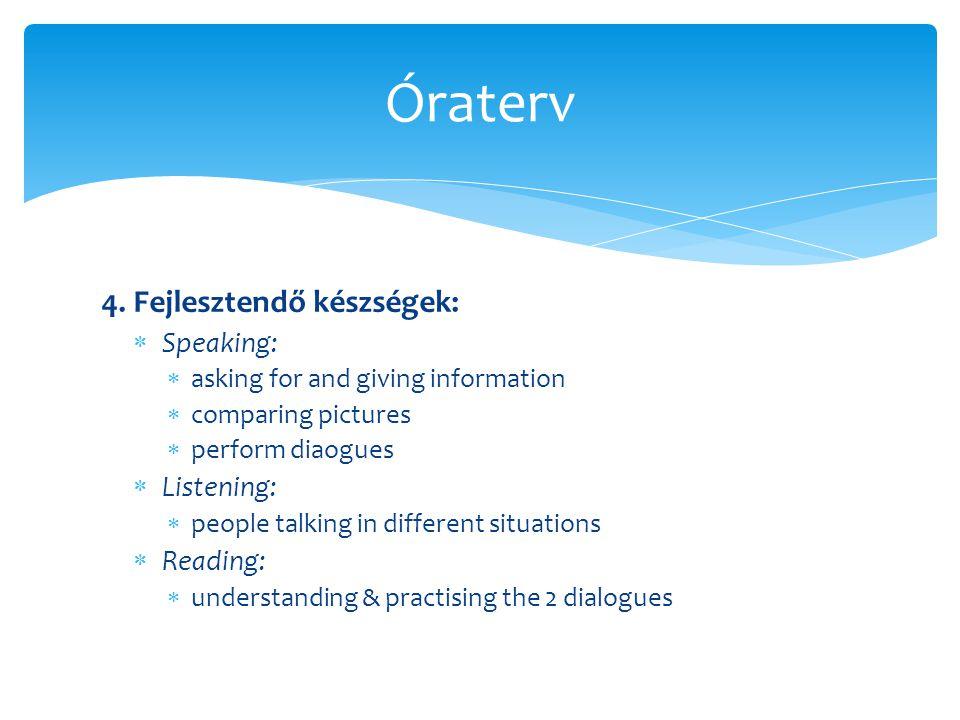 Óraterv 4. Fejlesztendő készségek: Speaking: Listening: Reading: