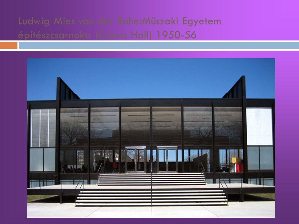 Ludwig Mies van der Rohe:Műszaki Egyetem építészcsarnoka (Crown Hall) 1950-56
