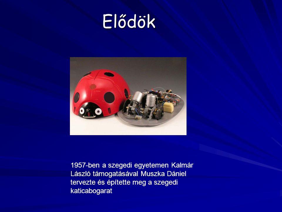 Elődök 1957-ben a szegedi egyetemen Kalmár László támogatásával Muszka Dániel tervezte és építette meg a szegedi katicabogarat.