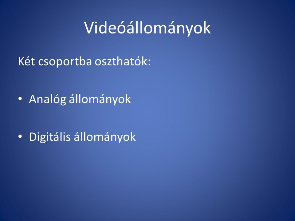Videóállományok Két csoportba oszthatók: Analóg állományok