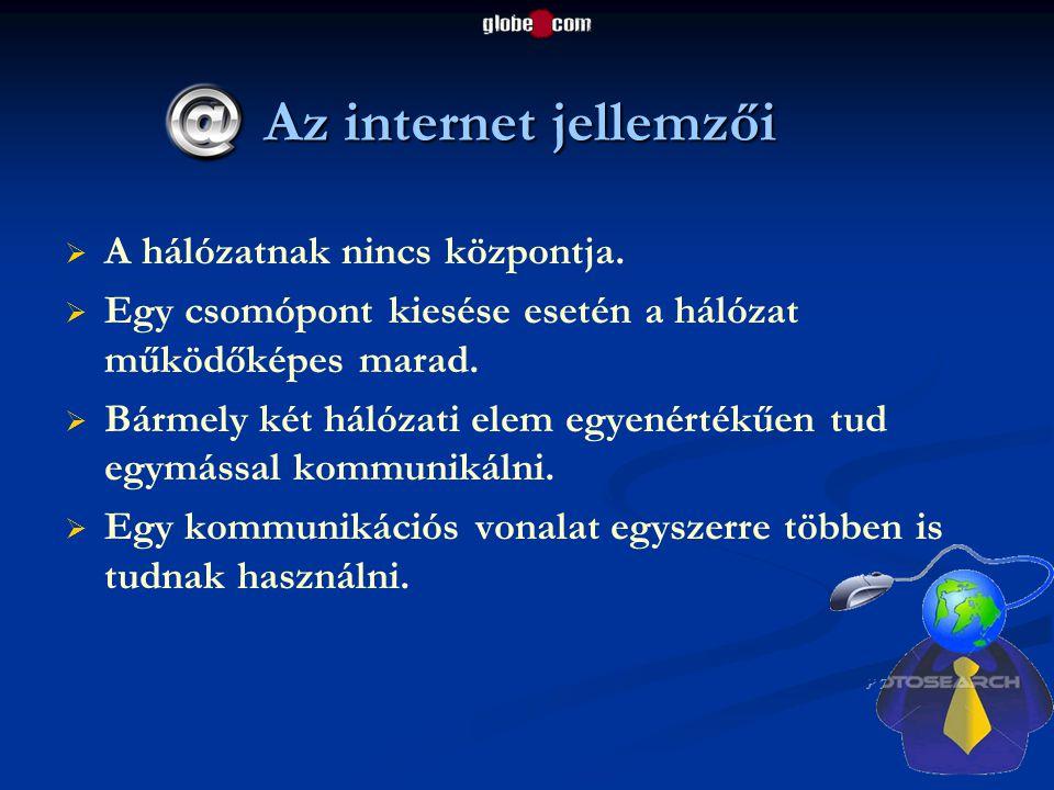 Az internet jellemzői A hálózatnak nincs központja.