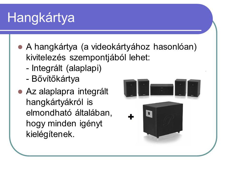 Hangkártya A hangkártya (a videokártyához hasonlóan) kivitelezés szempontjából lehet: - Integrált (alaplapi) - Bővítőkártya.