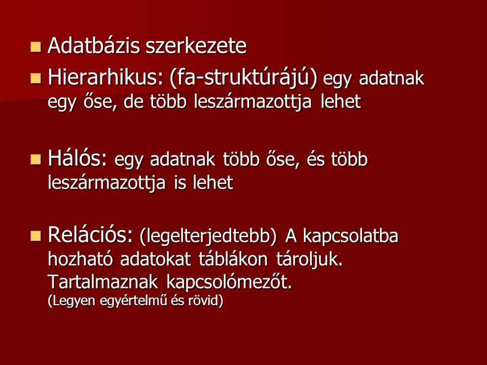 Adatbázis szerkezete Hierarhikus: (fa-struktúrájú) egy adatnak egy őse, de több leszármazottja lehet.