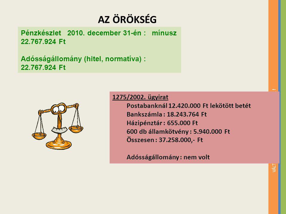 AZ ÖRÖKSÉG Pénzkészlet 2010. december 31-én : mínusz 22.767.924 Ft