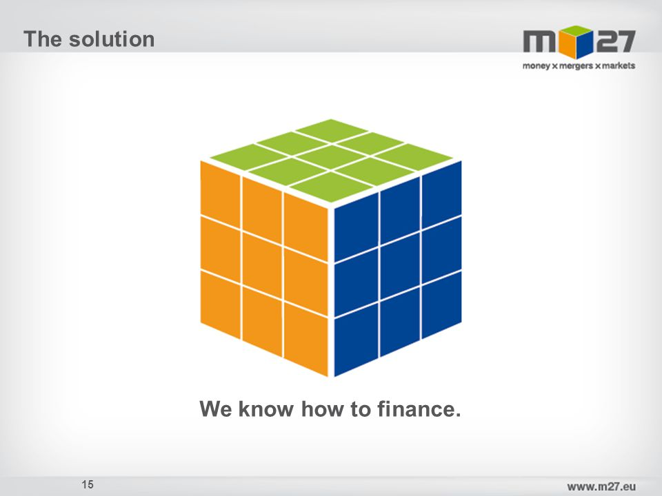 The solution We know how to finance. 15 1