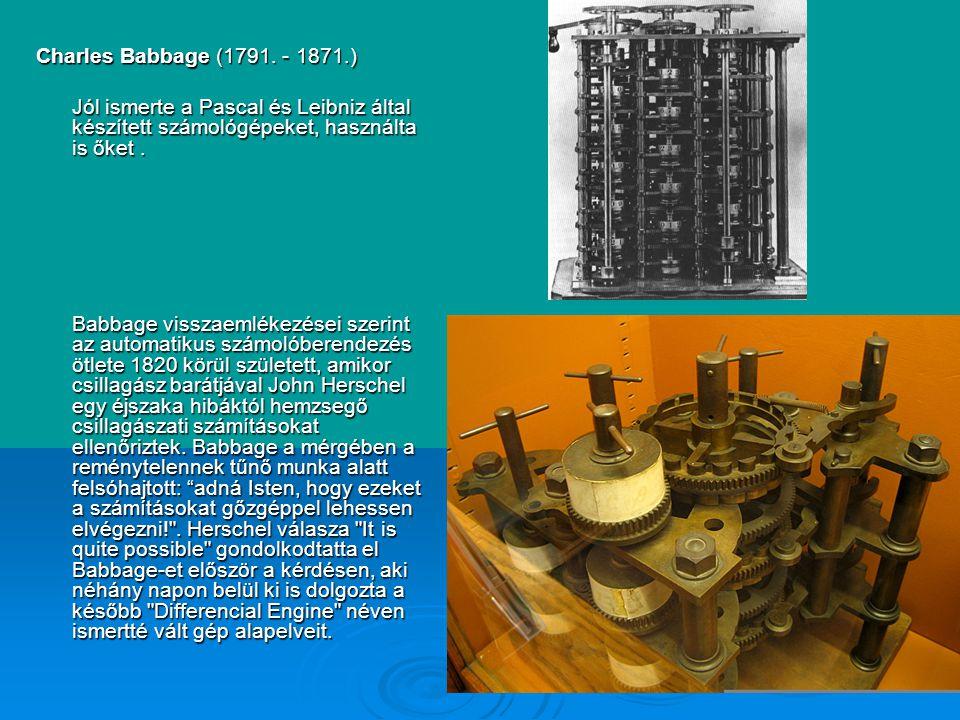 Charles Babbage (1791. - 1871.) Jól ismerte a Pascal és Leibniz által készített számológépeket, használta is őket .