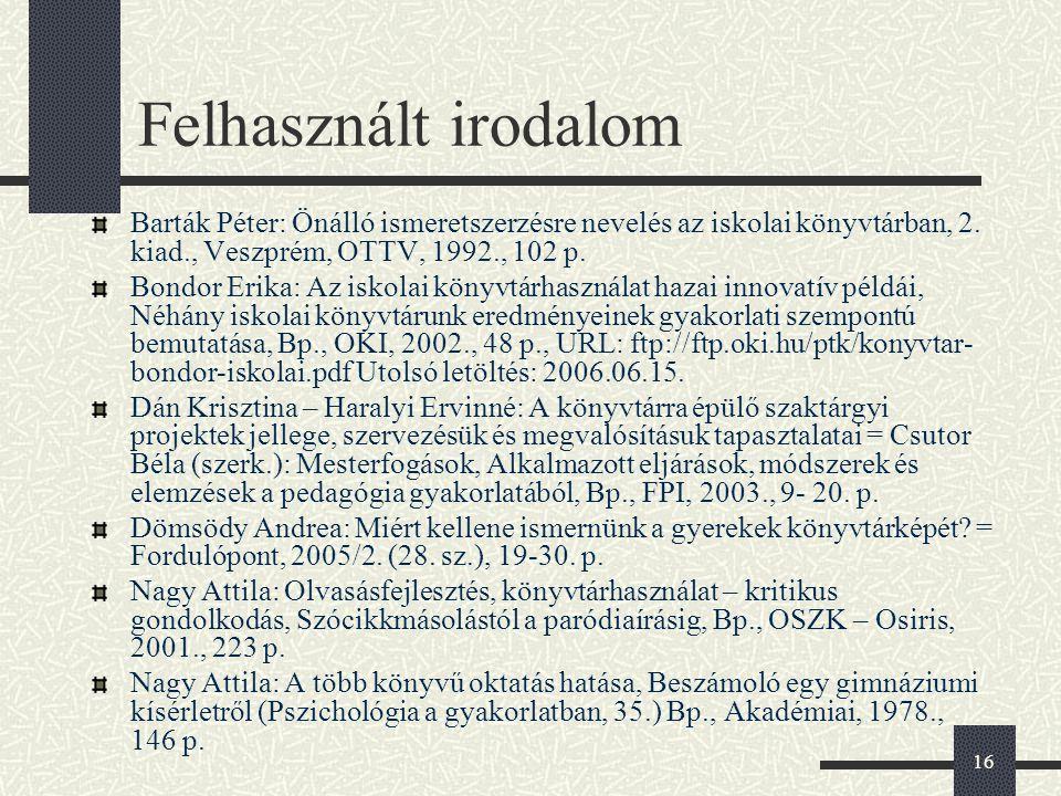 Felhasznált irodalom Barták Péter: Önálló ismeretszerzésre nevelés az iskolai könyvtárban, 2. kiad., Veszprém, OTTV, 1992., 102 p.