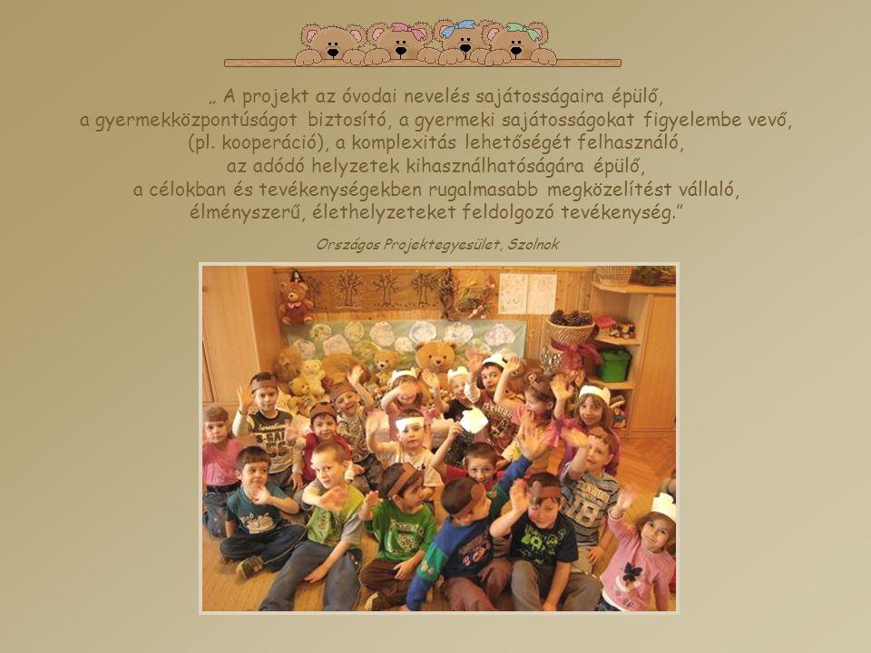 """"""" A projekt az óvodai nevelés sajátosságaira épülő,"""
