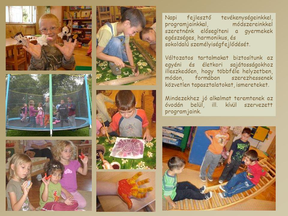 Napi fejlesztő tevékenységeinkkel, programjainkkal, módszereinkkel szeretnénk elősegíteni a gyermekek egészséges, harmonikus, és
