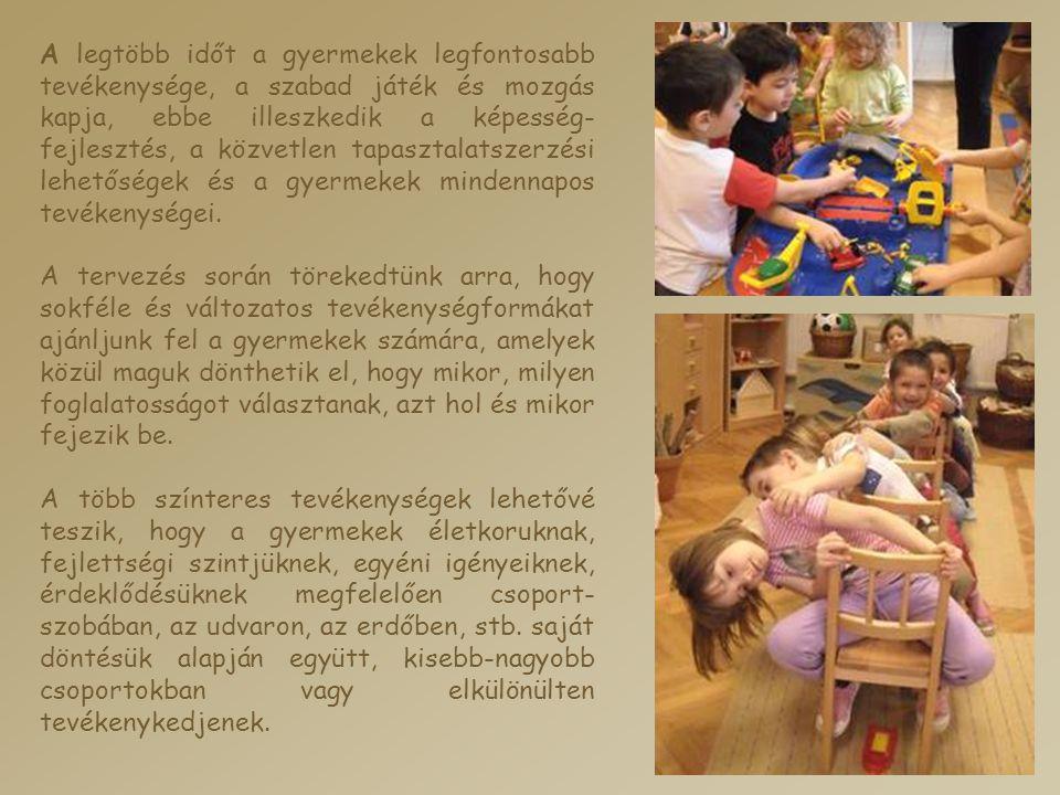 A legtöbb időt a gyermekek legfontosabb tevékenysége, a szabad játék és mozgás kapja, ebbe illeszkedik a képesség-fejlesztés, a közvetlen tapasztalatszerzési lehetőségek és a gyermekek mindennapos tevékenységei.
