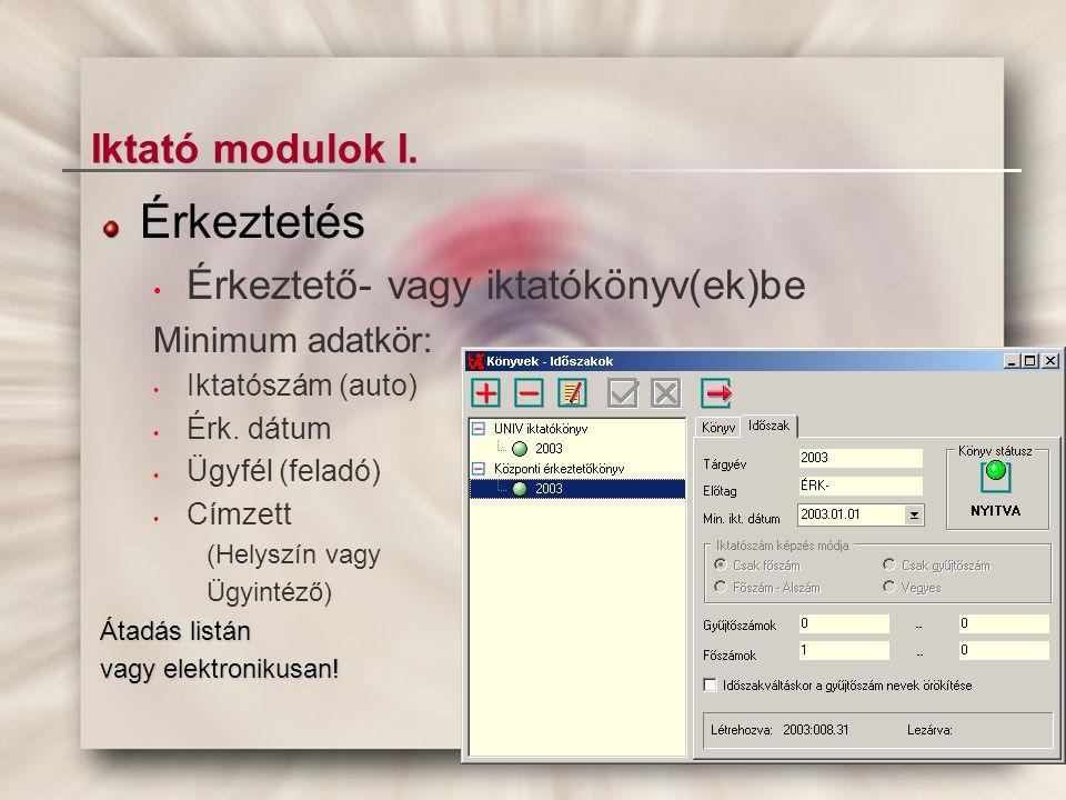 Érkeztetés Iktató modulok I. Érkeztető- vagy iktatókönyv(ek)be
