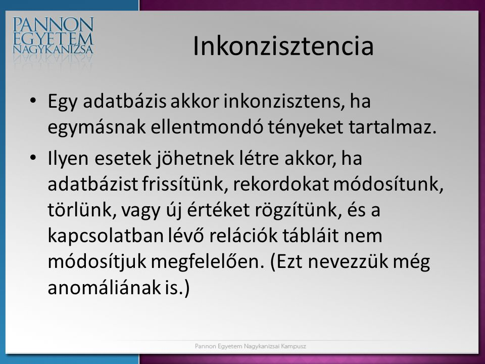 Inkonzisztencia Egy adatbázis akkor inkonzisztens, ha egymásnak ellentmondó tényeket tartalmaz.