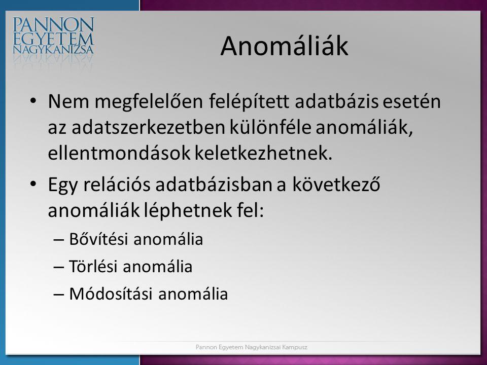 Anomáliák Nem megfelelően felépített adatbázis esetén az adatszerkezetben különféle anomáliák, ellentmondások keletkezhetnek.