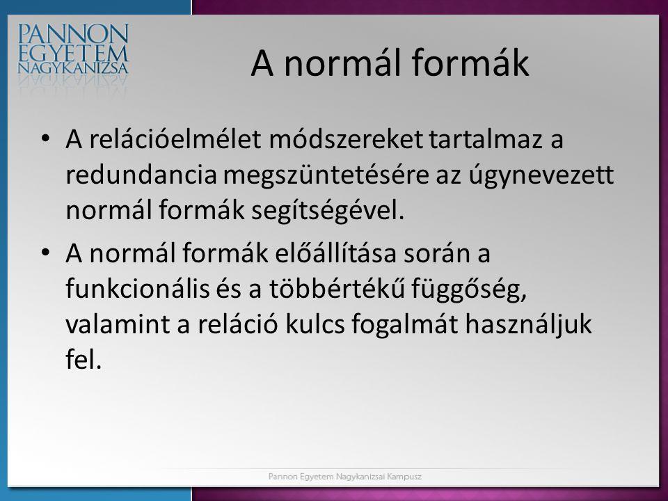 A normál formák A relációelmélet módszereket tartalmaz a redundancia megszüntetésére az úgynevezett normál formák segítségével.