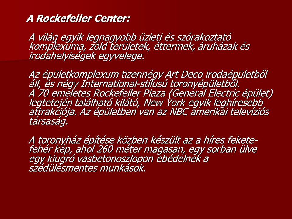 A Rockefeller Center: A világ egyik legnagyobb üzleti és szórakoztató komplexuma, zöld területek, éttermek, áruházak és irodahelyiségek egyvelege.