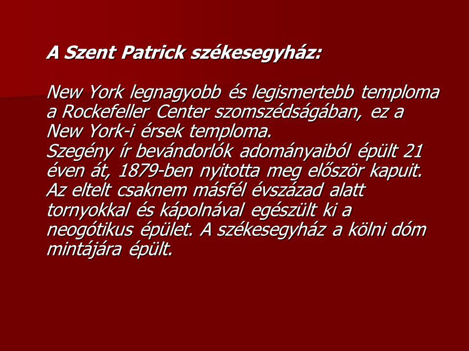 A Szent Patrick székesegyház: New York legnagyobb és legismertebb temploma a Rockefeller Center szomszédságában, ez a New York-i érsek temploma.