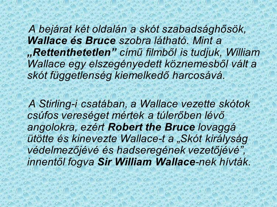 """A bejárat két oldalán a skót szabadsághősök, Wallace és Bruce szobra látható. Mint a """"Rettenthetetlen című filmből is tudjuk, William Wallace egy elszegényedett köznemesből vált a skót függetlenség kiemelkedő harcosává."""