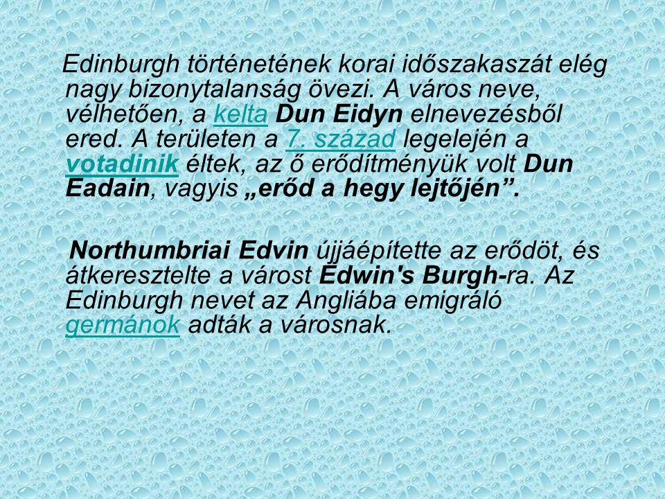 """Edinburgh történetének korai időszakaszát elég nagy bizonytalanság övezi. A város neve, vélhetően, a kelta Dun Eidyn elnevezésből ered. A területen a 7. század legelején a votadinik éltek, az ő erődítményük volt Dun Eadain, vagyis """"erőd a hegy lejtőjén ."""