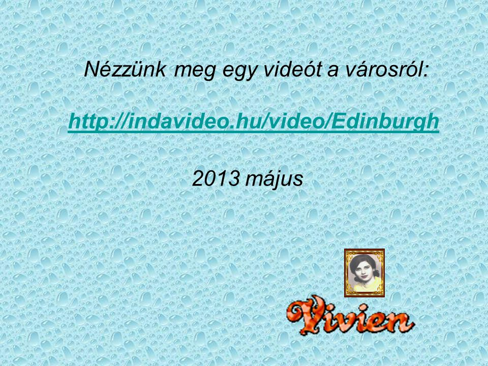 Nézzünk meg egy videót a városról: http://indavideo.hu/video/Edinburgh