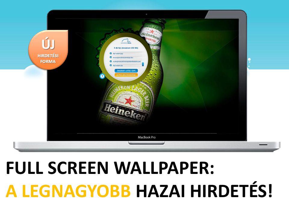FULL SCREEN WALLPAPER: A LEGNAGYOBB HAZAI HIRDETÉS!
