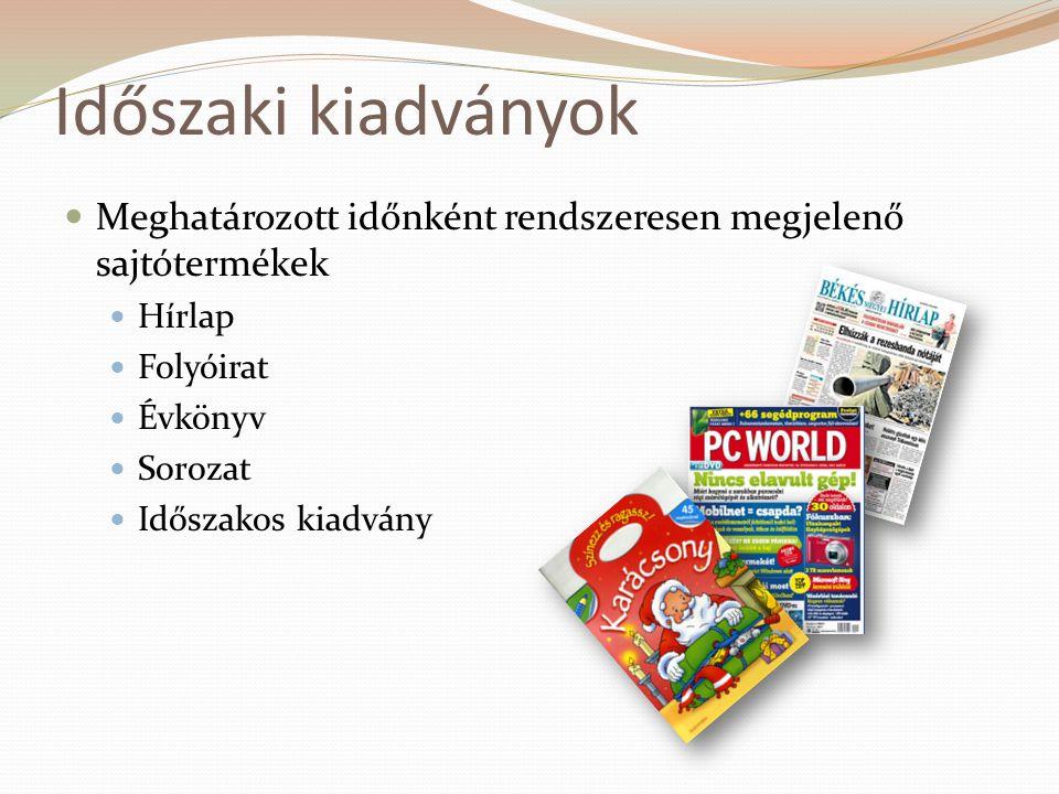 Időszaki kiadványok Meghatározott időnként rendszeresen megjelenő sajtótermékek. Hírlap. Folyóirat.